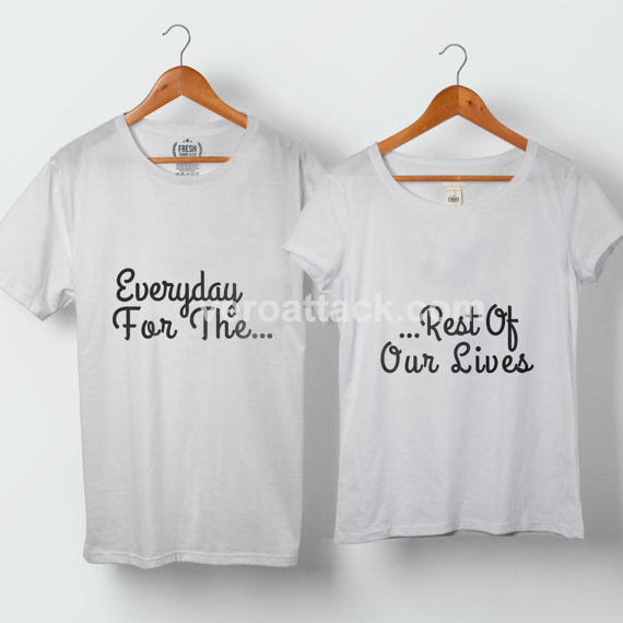 everyday for the rest of our lives couple tshirt couples costume