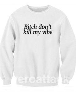 Bitch Dont Kill My Vibe Unisex Sweatshirts