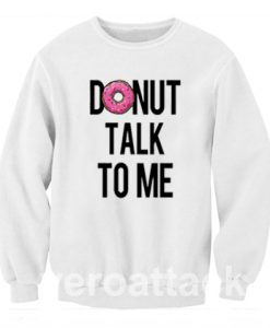 Donut Talk To Me Unisex Sweatshirts