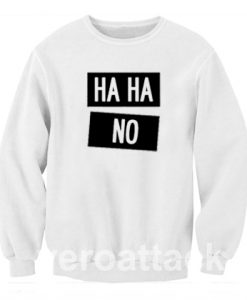 Ha Ha No Funny Laugh Unisex Sweatshirts