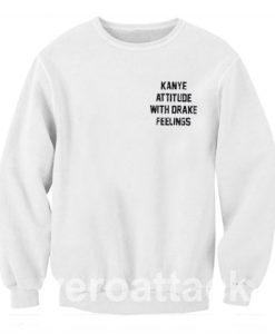 Kanye Attitude Drake Feeling Unisex Sweatshirts