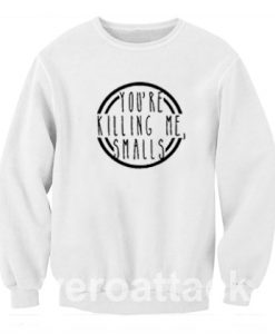 Killing Me Smalls quote Unisex Sweatshirts