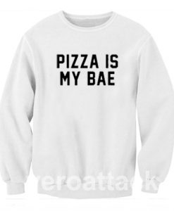 Pizza Is my Bae Unisex Sweatshirts