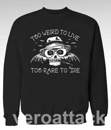 Too Weird To Live Too Rare To Die Unisex Sweatshirts