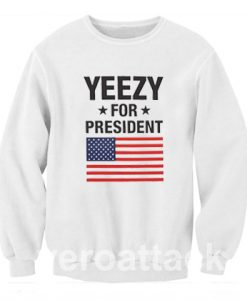 Yeezy For President 2 Unisex Sweatshirts