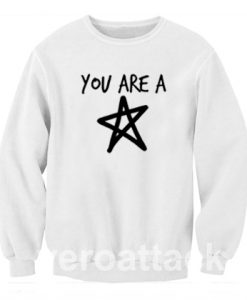 You Are A Star Unisex Sweatshirts