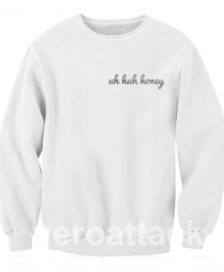uh huh honey Unisex Sweatshirts