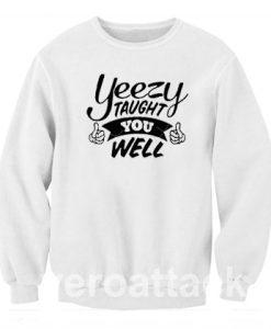 yeezy taught you well Unisex Sweatshirts