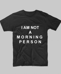 I am not a morning person TShirt quote