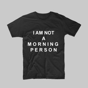 I am not a morning person TShirt quote Size S,M,L,XL,2XL,3XL,4XL,5XL