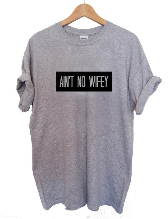 Ain't No Wifey T Shirt Size S,M,L,XL,2XL,3XL