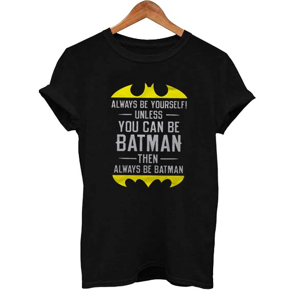 8428df9d4 Always-Be-Yourself-Unless-You-Can-Be-Batman-Then-Always-Be-Batman-2.jpg