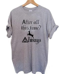 Harry Potter After All This Time T Shirt Size S,M,L,XL,2XL,3XL