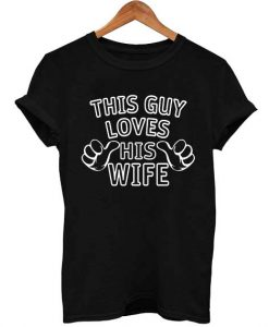 This Guy Loves His Wife T Shirt Size S,M,L,XL,2XL,3XL