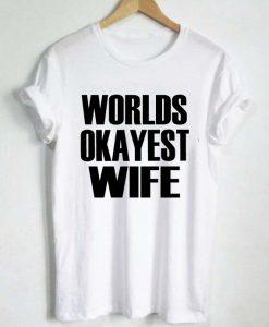 Worlds Okayest Wife T Shirt Size S,M,L,XL,2XL,3XL