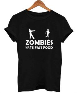 Zombies Hate Fast Food T Shirt Size S,M,L,XL,2XL,3XL