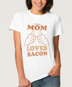 This mom loves bacon TShirt quote Size S,M,L,XL,2XL,3XL,4XL,5XL