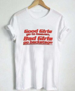 Good Girls go to heaven Backstage T Shirt Size S,M,L,XL,2XL,3XL