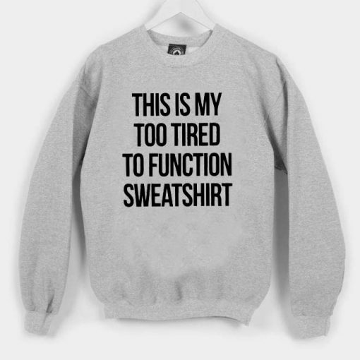 This my too tired quote Unisex Sweatshirts