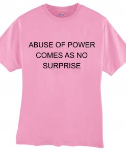 abuse of power comes as no surprise T Shirt Size S,M,L,XL,2XL,3XL