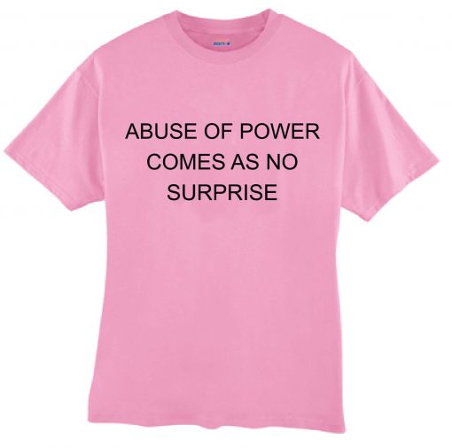 abuse of power comes as no surprise T Shirt Size S,M,L,XL,2XL,3XL
