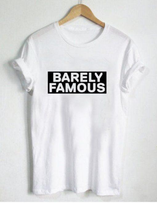 barely famous T Shirt Size S,M,L,XL,2XL,3XL