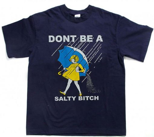 dont be a salty bitch T Shirt Size S,M,L,XL,2XL,3XL