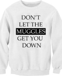 Don't let the muggles get you down Unisex Sweatshirts