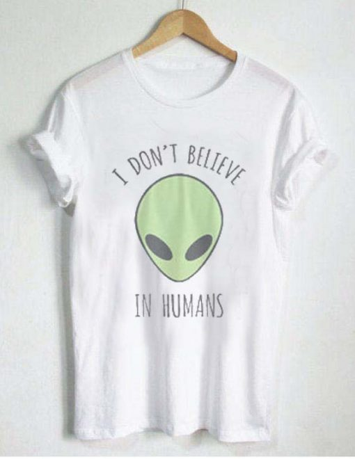 i don't believe in humans T Shirt Size S,M,L,XL,2XL,3XL