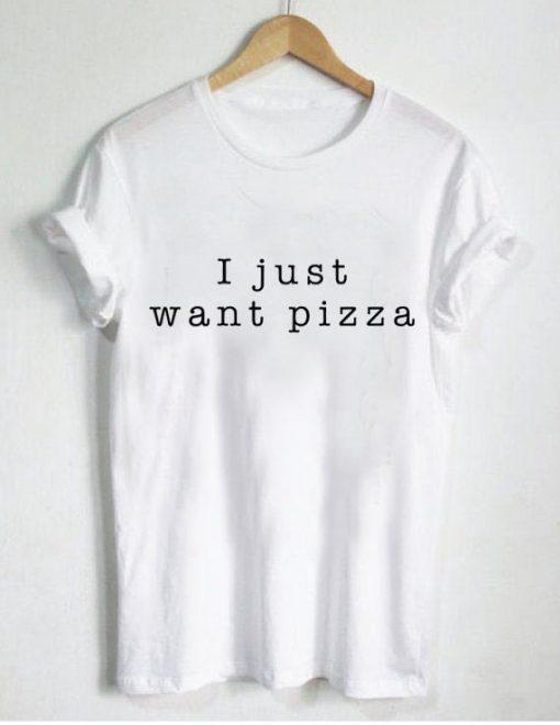 i just want pizza T Shirt Size XS,S,M,L,XL,2XL,3XL