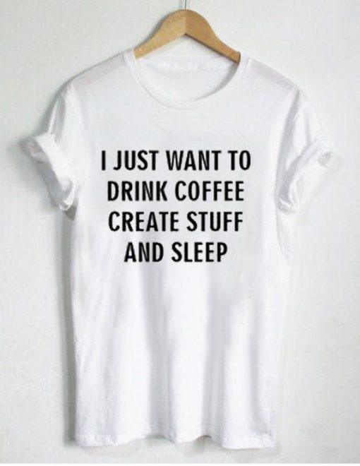 i just want to drink coffee T Shirt Size S,M,L,XL,2XL,3XL