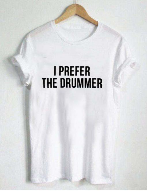 i prefer the drummer T Shirt Size S,M,L,XL,2XL,3XL
