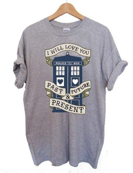 i will love you past future present T Shirt Size S,M,L,XL,2XL,3XL