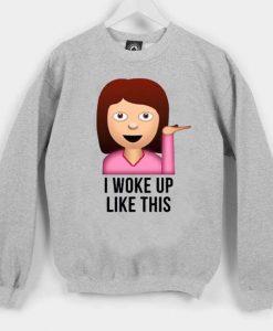 i woke up like this Unisex Sweatshirts