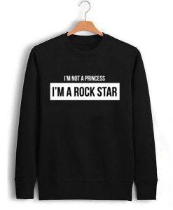 i'm not a princess i'm a rock star Unisex Sweatshirts