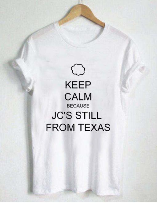 keep calm jc's still from texas T Shirt Size S,M,L,XL,2XL,3XL