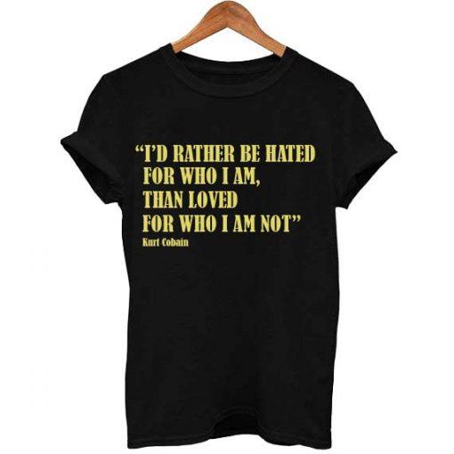 kurt cobain quotes T Shirt Size S,M,L,XL,2XL,3XL