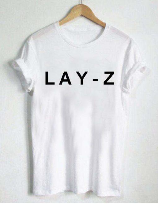 LAY-Z T Shirt Size S,M,L,XL,2XL,3XL