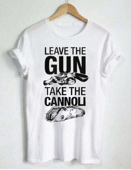 leave the gun take the cannoli T Shirt Size S,M,L,XL,2XL,3XL