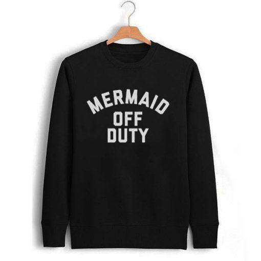 mermaid off duty Unisex Sweatshirts