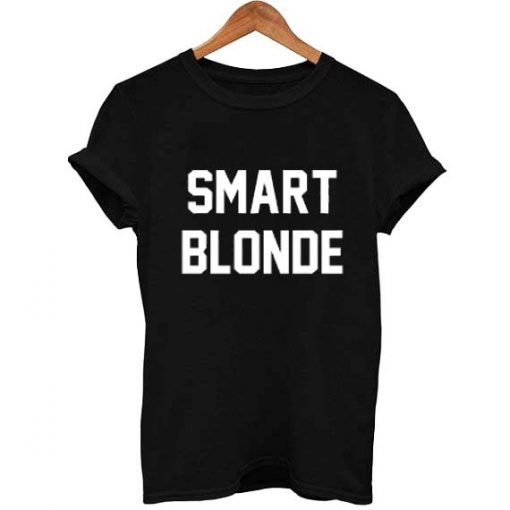 smart blonde T Shirt Size XS,S,M,L,XL,2XL,3XL