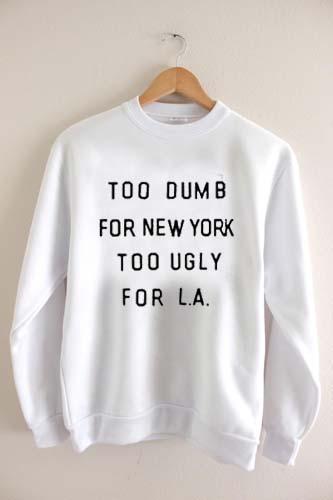 too dumb for new york Unisex Sweatshirts