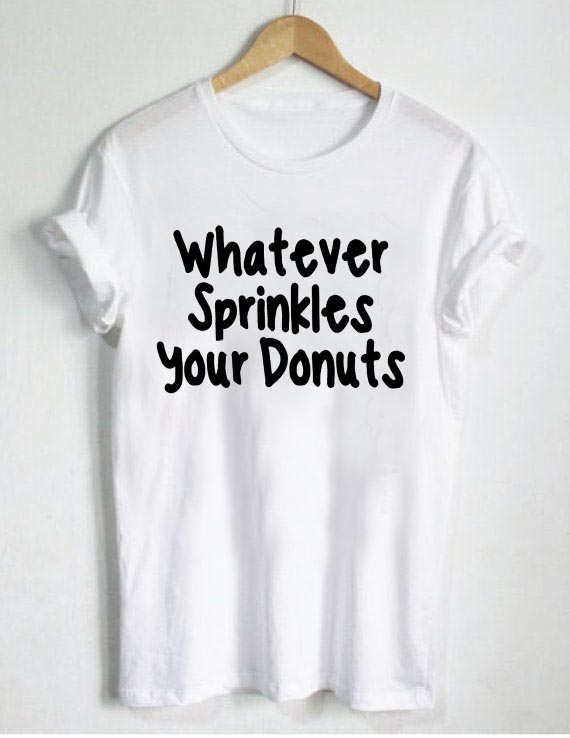 whatever sprinkles your donuts T Shirt Size S,M,L,XL,2XL,3XL