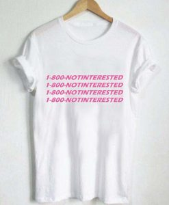 1-800-notinterested T Shirt Size XS,S,M,L,XL,2XL,3XL