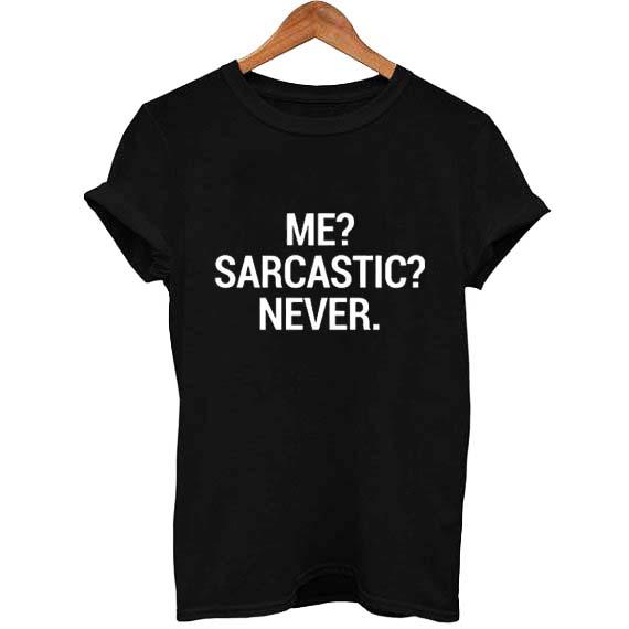 d65001853 me sarcastic never T Shirt Size XS,S,M,L,XL,2XL,3XL