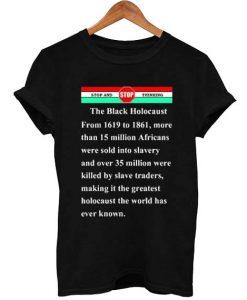 the black holocaust T Shirt Size XS,S,M,L,XL,2XL,3XL