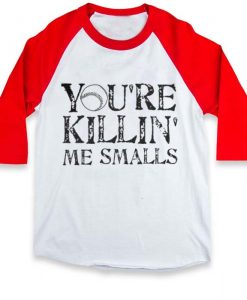 you're killin' me smalls raglan unisex tee shirt for adult men and women
