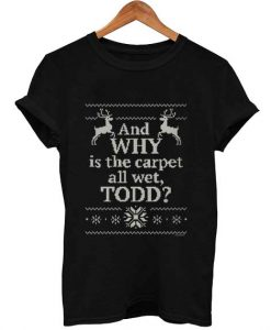 And WHY is the carpet all wet TODD T Shirt Size XS,S,M,L,XL,2XL,3XL