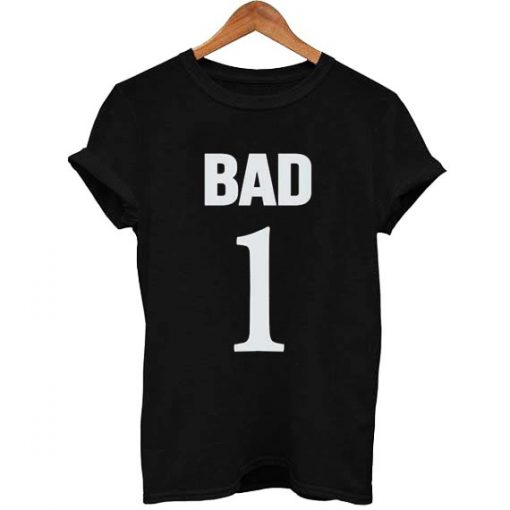 BAD 1 T Shirt Size XS,S,M,L,XL,2XL,3XL