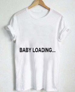 baby loading T Shirt Size XS,S,M,L,XL,2XL,3XL